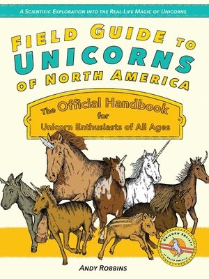 Field Guide to Unicorns of North America: The Official Handbook for Unicorn Enthusiasts of All Ages Cover Image