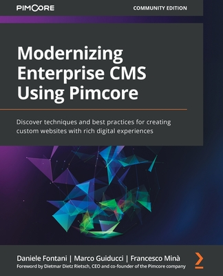 Modernizing Enterprise CMS Using Pimcore: Discover techniques and best practices for creating custom websites with rich digital experiences Cover Image