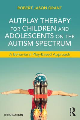 AutPlay Therapy for Children and Adolescents on the Autism Spectrum: A Behavioral Play-Based Approach, Third Edition Cover Image