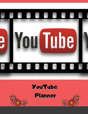 YouTube Planner: Social Media Checklist to Plan&Schedule Your Videos, Floral Handy Notebook to Help You Take Your Social Game to a New Cover Image
