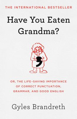 Have You Eaten Grandma?: Or, the Life-Saving Importance of Correct Punctuation, Grammar, and Good English Cover Image