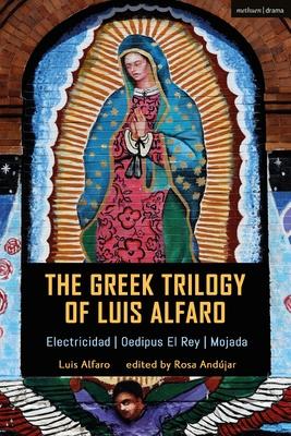 The Greek Trilogy of Luis Alfaro: Electricidad; Oedipus El Rey; Mojada Cover Image