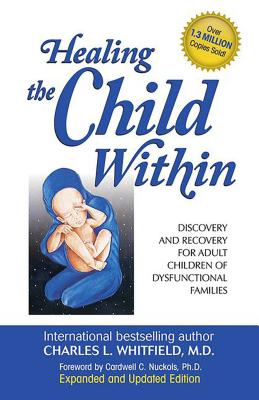 Healing the Child Within: Discovery and Recovery for Adult Children of Dysfunctional Families (Recovery Classics Edition) Cover Image