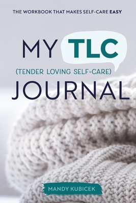 My Tender Loving Self-Care Journal: The Workbook that Makes Self-Care Easy Cover Image