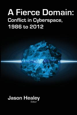 A Fierce Domain: Conflict in Cyberspace, 1986 to 2012 Cover Image