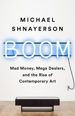 Boom: Mad Money, Mega Dealers, and the Rise of Contemporary Art Cover Image