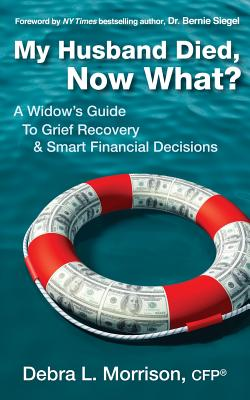 My Husband Died, Now What?: A Widow's Guide to Grief Recovery & Smart Financial Decisions Cover Image
