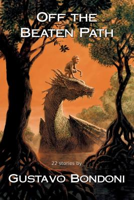 Off the Beaten Path: 22 Stories by Gustavo Bondoni Cover Image
