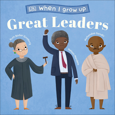 When I Grow Up...Great Leaders: Kids Like You that Became Inspiring Leaders Cover Image