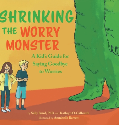 Shrinking the Worry Monster: A Kids Guide for Saying Goodbye to Worries Cover Image