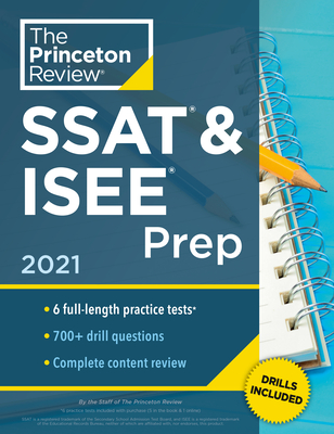 Princeton Review SSAT & ISEE Prep, 2021: 6 Practice Tests + Review & Techniques + Drills (Private Test Preparation) Cover Image