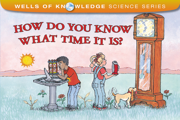 How Do You Know What Time It Is? (Wells of Knowledge Science Series) Cover Image