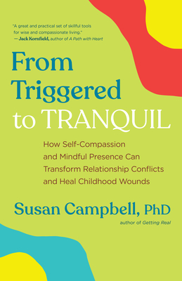From Triggered to Tranquil: How Self-Compassion and Mindful Presence Can Transform Relationship Conflicts and Heal Childhood Wounds Cover Image