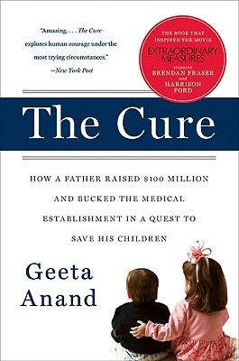 The Cure: How a Father Raised $100 Million--and Bucked the Medical Establishment--in a Quest to Save His Children Cover Image