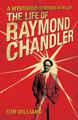 A Mysterious Something in the Light: The Life of Raymond Chandler Cover Image