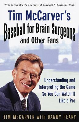 Tim McCarver's Baseball for Brain Surgeons and Other Fans: Understanding and Intrepreting the Game So You Can Watch It Like a Pro Cover Image