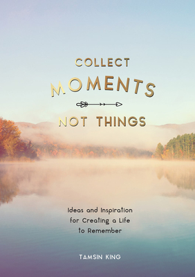 Collect Moments, Not Things (Bargain Edition)