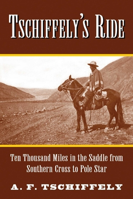 Tschiffely's Ride: Ten Thousand Miles in the Saddle from Southern Cross to Pole Star Cover Image