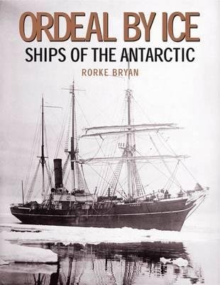 Ordeal by Ice: Ships of the Antarctic Cover Image
