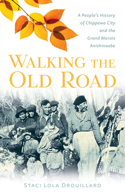 Walking the Old Road: A People's History of Chippewa City and the Grand Marais Anishinaabe Cover Image