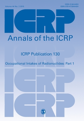 Icrp Publication 130: Occupational Intakes of Radionuclides Part 1 (Annals of the Icrp) Cover Image