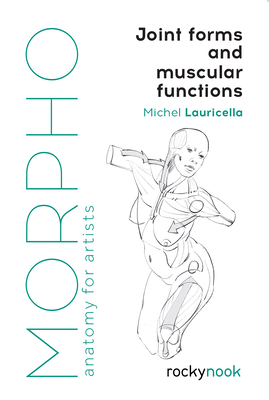 Morpho: Joint Forms and Muscular Functions: Anatomy for Artists Cover Image