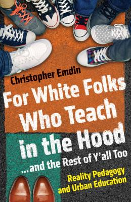 For White Folks Who Teach in the Hood... and the Rest of Y'all Too: Reality Pedagogy and Urban Education Cover Image