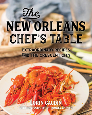 The New Orleans Chef's Table: Extraordinary Recipes from the Crescent City Cover Image