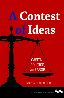 A Contest of Ideas: Capital, Politics and Labor (Working Class in American History) Cover Image