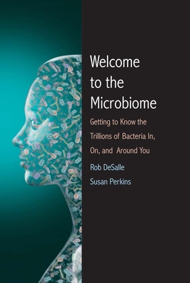 Welcome to the Microbiome: Getting to Know the Trillions of Bacteria and Other Microbes In, On, and Around You Cover Image