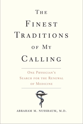 The Finest Traditions of My Calling: One Physician's Search for the Renewal of Medicine Cover Image