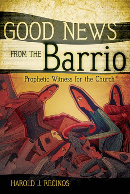 Good News from the Barrio: Prophetic Witness for the Church Cover Image