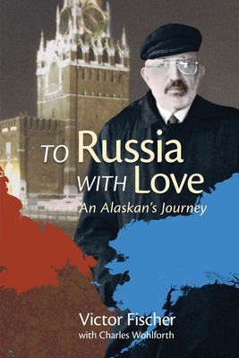 To Russia with Love: An Alaskan's Journey Cover Image