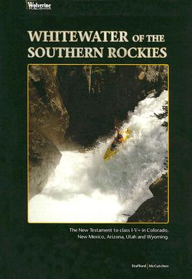 Whitewater of the Southern Rockies: The New Testament to Class I-V+ Cover Image