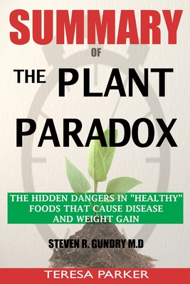 SUMMARY Of The Plant Paradox: The Hidden Dangers in Healthy Foods That Cause Disease and Weight Gain Cover Image