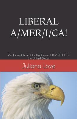 Liberal A/ M E R /I /C A!!!: An Honest Look Into The Current Division of the United States Cover Image