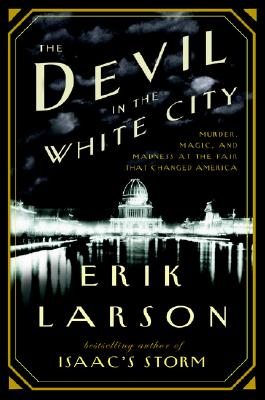 The Devil in the White City: Murder, Magic & Madness and the Fair that Changed America Cover Image