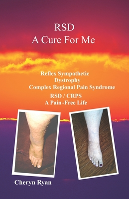 Rsd a Cure for Me: Reflex Sympathetic Dystrophy Complex Regional Pain Syndrome Rsd/Crps a Pain-Free Life Cover Image