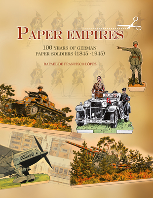 Paper Empires: 100 Years of German Paper Soldiers (1845 - 1945) Cover Image