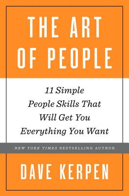 The Art of People: 11 Simple People Skills That Will Get You Everything You Want Cover Image