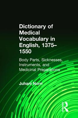 Dictionary of Medical Vocabulary in English, 1375-1550: Body Parts, Sicknesses, Instruments, and Medicinal Preparations Cover Image