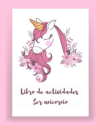 Libro de actividades Ser unicornio: Libro de actividades y colorear Unicornio para niños y Libros de actividades educativas para niños (Libros de unic Cover Image