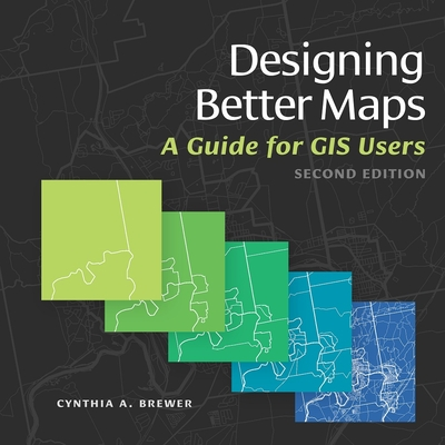 Designing Better Maps: A Guide for GIS Users Cover Image