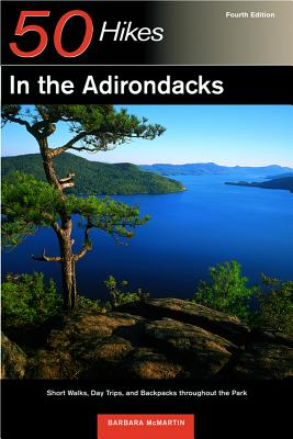 50 Hikes in the Adirondacks: Short Walks, Day Trips, and Backpacks Throughout the Park (Explorer's 50 Hikes) Cover Image