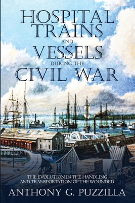 Hospital Trains and Vessels during the Civil War: The Evolution in the Handling and Transportation of the Wounded Cover Image