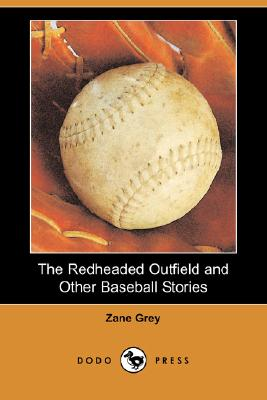 The Redheaded Outfield and Other Baseball Stories (Dodo Press) Cover Image