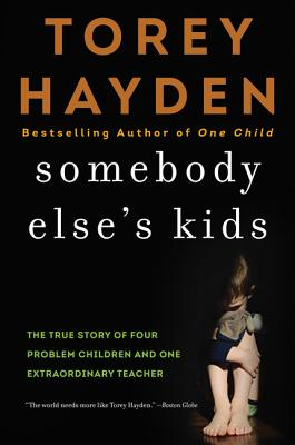Somebody Else's Kids: The True Story of Four Problem Children and One Extraordinary Teacher Cover Image