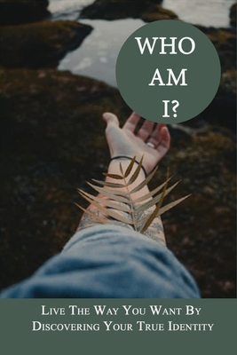 Who Am I?: Live The Way You Want By Discovering Your True Identity: Inspirational Stories On Truth Cover Image