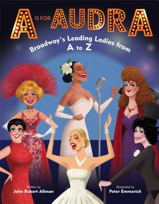 A is for Audra: Broadway's Leading Ladies from A to Z Cover Image
