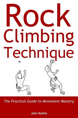 Rock Climbing Technique: The Practical Guide to Movement Mastery Cover Image